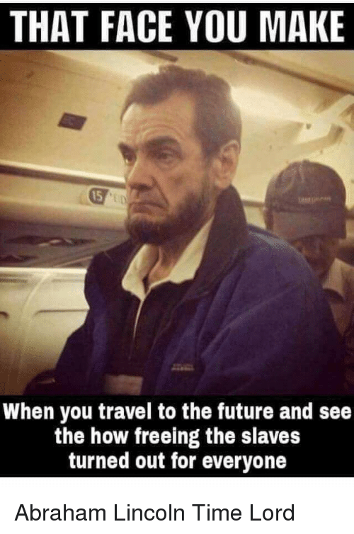 that face you make when you travel to the future 15208480 that face you make when you travel to the future and see the how