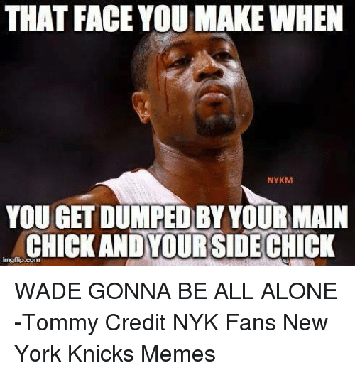 7c3f49764424ee Being Alone, New York Knicks, and Memes  THAT FACE YOUMAKE WHEN NYKM YOU