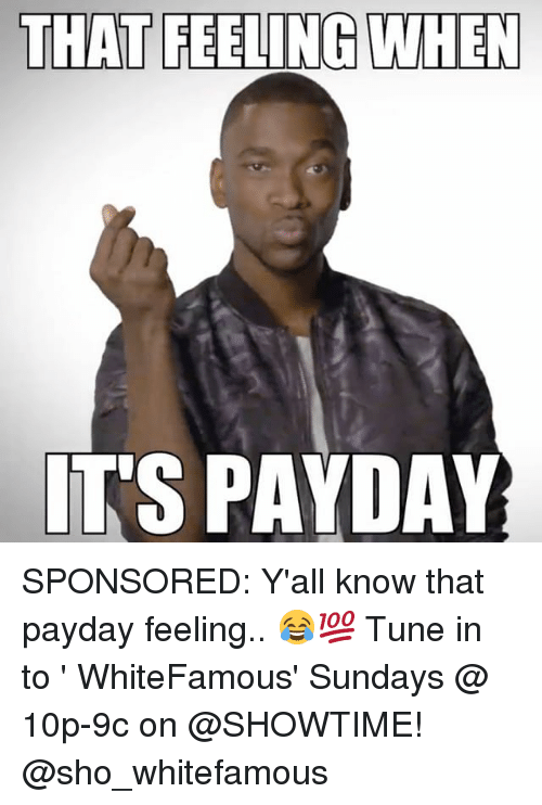that feeling when its payday sponsored yall know that payday 28463194 25 best when its payday memes its memes, the memes, spend all the