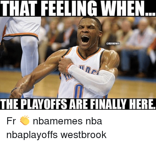 Basketball, Nba, and Sports: THAT FEELING WHEN  ONBAMEMES  THE PLAYOFFS ARE FINALLY HERE. Fr 👏 nbamemes nba nbaplayoffs westbrook