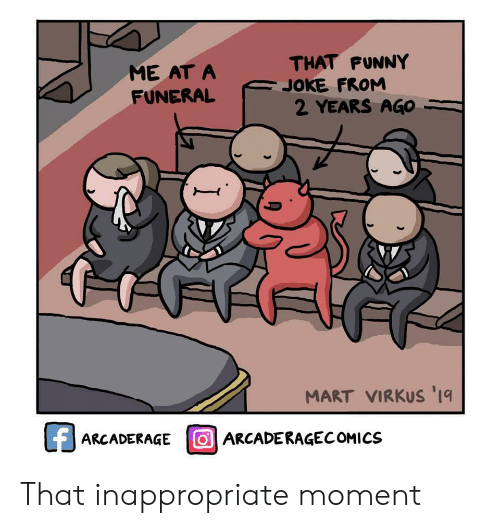 Funny, Funeral, and Moment: THAT FUNNY  JOKE FROM  2 YEARS AGO  ME AT A  FUNERAL  MART VIRKUS '1  fARCADERAGE OARCADERAGECOMICS That inappropriate moment