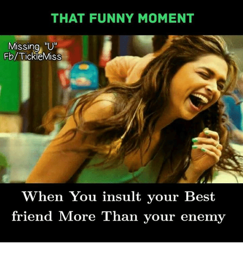 That Funny Moment Missing U Missing U Fbtickiemiss When You Insult