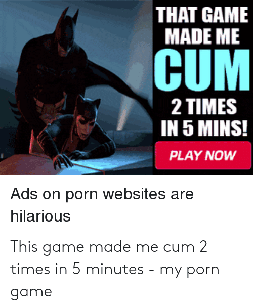 That Game Made Me Cum 2 Times In 5 Minutes Ad