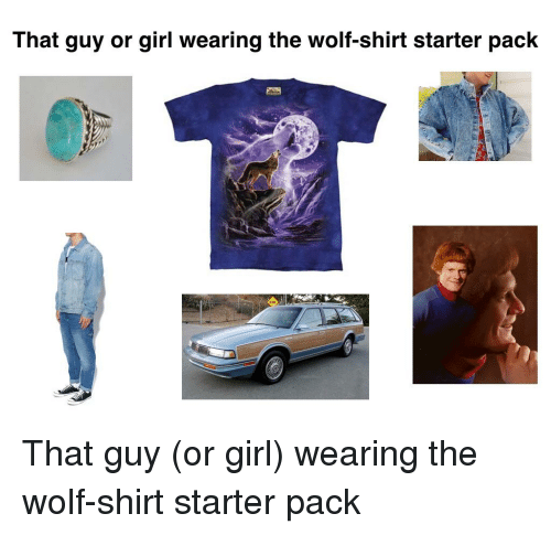 that guy or girl wearing the wolf shirt starter pack that 32082316 that guy or girl wearing the wolf shirt starter pack starter packs