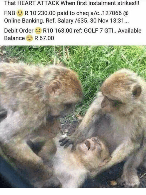 that heart attack when first instalment strikes fnb r 10 19995312 ✅ 25 best memes about golf 7 golf 7 memes