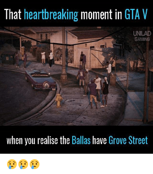 Gta V, Memes, and Gaming: That heartbreaking moment in GTA V  UNILAD  GAMING  when you realise the Ballas have Grove Street 😢😢😢