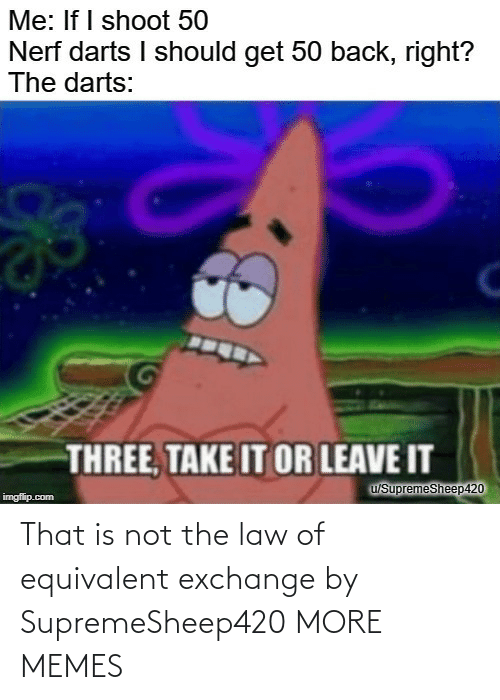 Dank, Memes, and Target: That is not the law of equivalent exchange by SupremeSheep420 MORE MEMES
