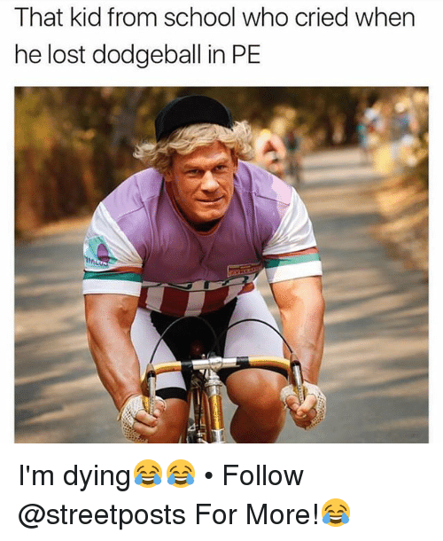 that kid from school who cried when he lost dodgeball 24925956 ✅ 25 best memes about dodgeball dodgeball memes,Dodgeball Memes