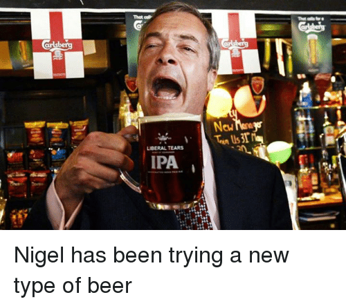That LIBERAL TEARS IPA Nigel Has Been Trying a New Type of Beer