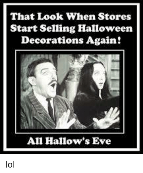 That Look When Stores Start Selling Halloween Decorations Again All