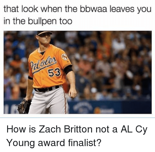Mlb, How, and Als: that look when the bbwaa leaves you  in the bullpen too How is Zach Britton not a AL Cy Young award finalist?