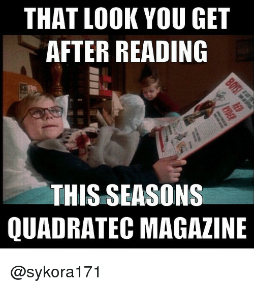 That Look You Get After Reading This Seasons Quadratec Magazine