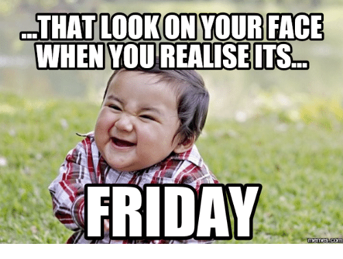 Realising its friday meme
