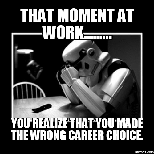 that moment at work you realize that you made the 13924175 ✅ 25 best memes about wrong career choice wrong career choice