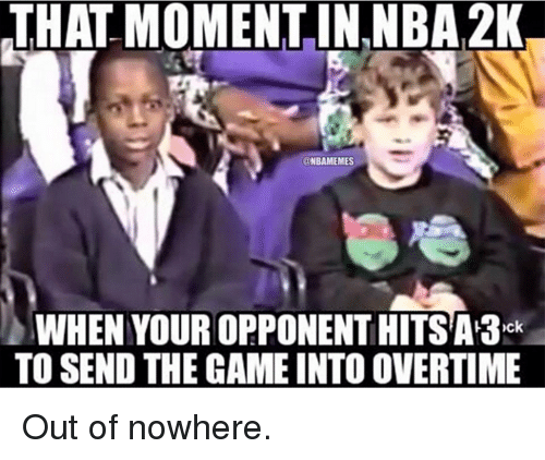 Nba, Nba 2k, and Moment: THAT MOMENT IN NBA 2K  ONBAMEMES  WHEN YOUR OPPONENTHITSAH3ck  TO SEND THE GAME INTO OVERTIME Out of nowhere.