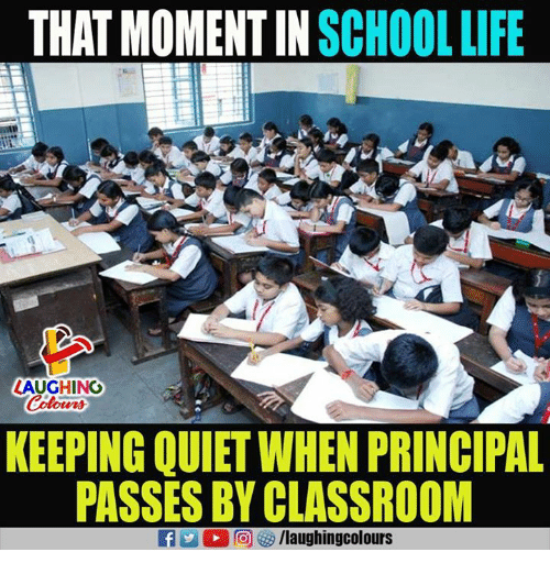 Classroom, Principal, and Quiet: THAT MOMENT IN SCHOOLLIF  LAUGHING  Colours  KEEPING QUIET WHEN PRINCIPAL  PASSES BY CLASSROOM  f/laughingcolours