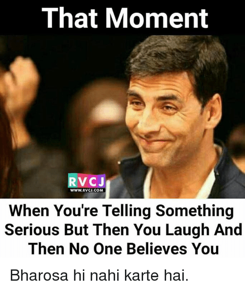 Memes, 🤖, and Com: That Moment  RvCJ  WWW. RVCJ.COM  When You're Telling Something  Serious But Then You Laugh And  Then No One Believes You Bharosa hi nahi karte hai.