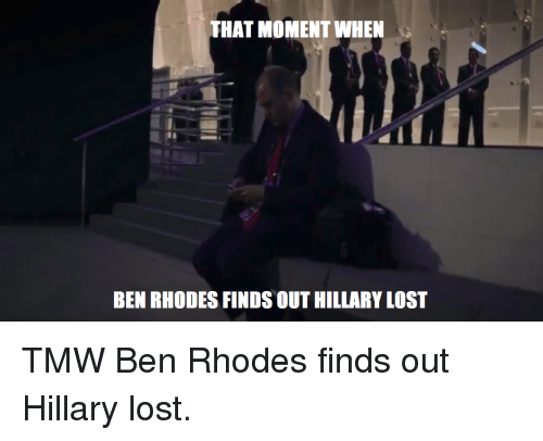 That Moment When Ben Rhodes Finds Out Hillary Lost Lost Meme On Me Me