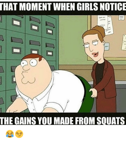 Girls, Squats, and Moment: THAT MOMENT WHEN GIRLS NOTICE  THE GAINS YOU MADE FROM SQUATS 😂😏