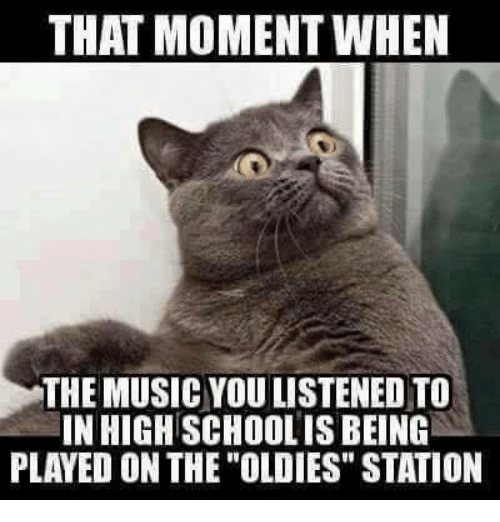 "Mexican Word of the Day, Schoolies, and That Moment When: THAT MOMENT WHEN  THE MUSICYOULISTENED TO  IN HIGH SCHOOLIS BEING  PLAYED ON THE OLDIES"" STATION"