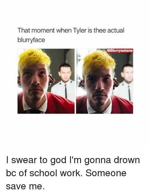 That Moment When Tyler Is Thee Actual Blurryface Eblurrysatans I