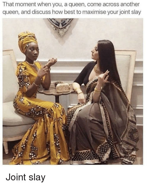 Queen, Best, and How: That moment when you, a queen, come across another  queen, and discuss how best to maximise your joint slay Joint slay