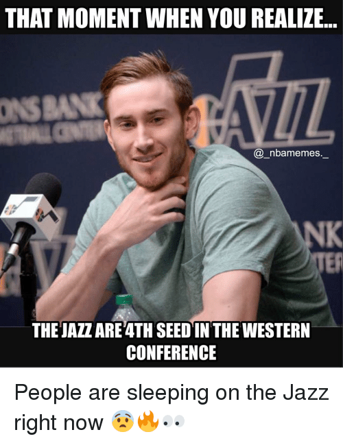 Memes, Western, and 🤖: THAT MOMENT WHEN YOU REALIZE  nbamemes.  THE JAZZAREATH SEED IN THE WESTERN  CONFERENCE People are sleeping on the Jazz right now 😨🔥👀