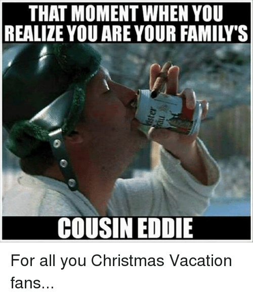 Christmas Vacation Meme.That Moment When You Realize You Are Your Family S Cousin