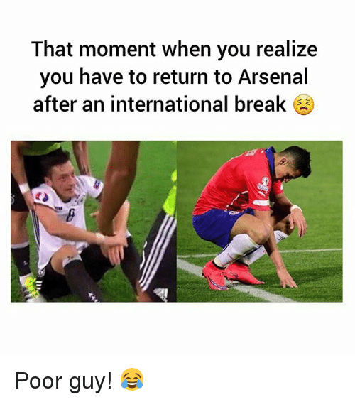 Arsenal, Soccer, and Sports: That moment when you realize  you have to return to Arsenal  after an international break  S C Poor guy! 😂
