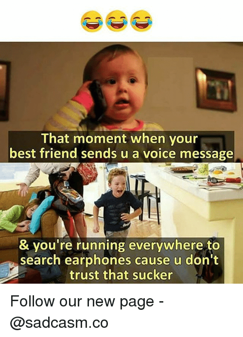 Best Friend, Memes, and Best: That moment when your  best friend sends u a voice message  & you're running everywhere to  search earphones cause u don't  trust that sucker Follow our new page - @sadcasm.co