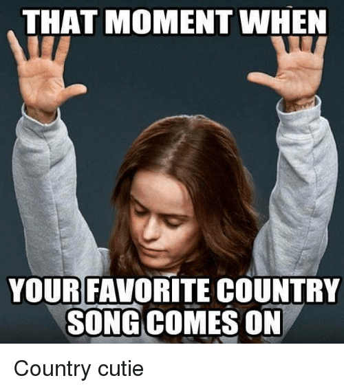 that moment when your favorite country song comes on country 5055221 that moment when your favorite country song comes on country cutie