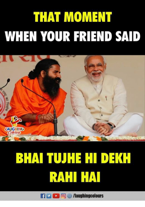 Indianpeoplefacebook, Friend, and Moment: THAT MOMENT  WHEN YOUR FRIEND SAID  LAUGHING  BHAI TUJHE HI DEKH  RAHI HAI  0回  /laughingcol ours