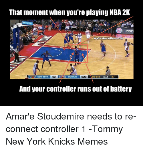 Amar'e Stoudemire, Detroit, and New York Knicks: That moment whenyou're playing NBA 2K  PISTI  New York KnicksMemes com  69  3RD QTR  27.8  :07  NEW YORK  61 ONS DETROIT  And your controller runs out of Dattery Amar'e Stoudemire needs to re-connect controller 1