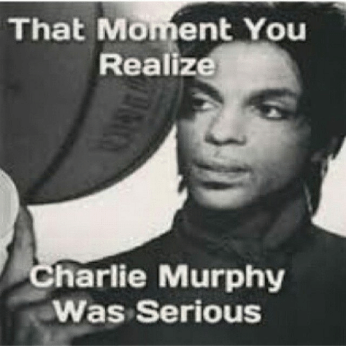 that moment you realize charlie murphy was serious 14183855 that moment you realize charlie murphy was serious charlie
