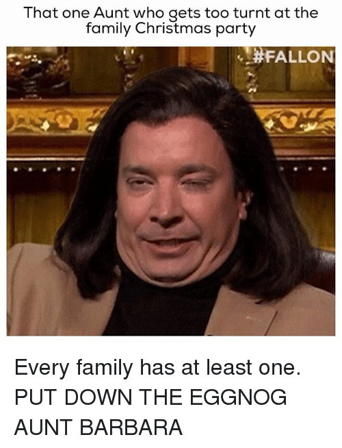 Family Christmas Meme Funny.That One Aunt Who Gets Too Turnt At The Family Christmas
