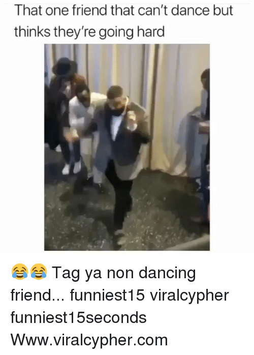 Dancing, Funny, and Dance: That one friend that can't dance but  thinks they're going hard 😂😂 Tag ya non dancing friend... funniest15 viralcypher funniest15seconds Www.viralcypher.com