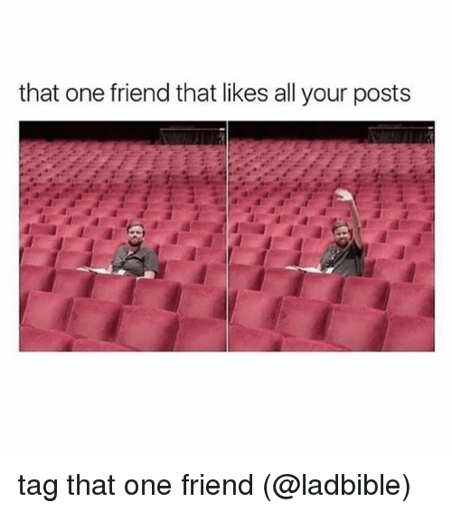 Memes, 🤖, and One: that one friend that likes all your posts tag that one friend (@ladbible)