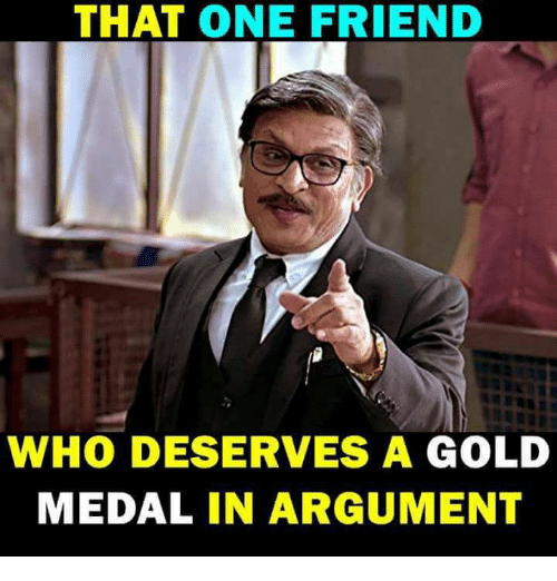 that one friend who deserves a gold medal in argument 32013454 that one friend who deserves a gold medal in argument meme on me me