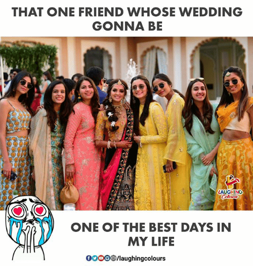Life, Best, and Wedding: THAT ONE FRIEND WHOSE WEDDING  GONNA BE  LAUGHING  ONE OF THE BEST DAYS IN  MY LIFE  0000$  /laughingcolours