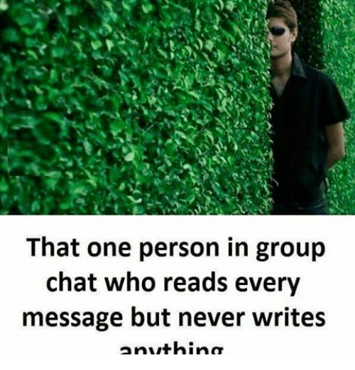 that one person in group chat who reads every message 17705091 that one person in group chat who reads every message but never,Group Chat Meme