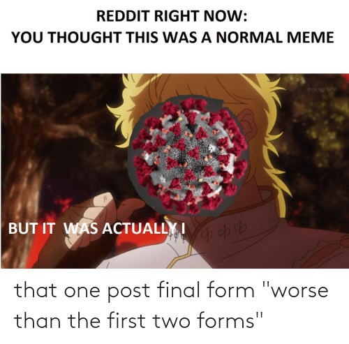 """Dank Memes, One, and First: that one post final form """"worse than the first two forms"""""""