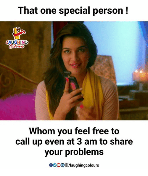Gooo, Free, and Indianpeoplefacebook: That one special person!  LAUGHING  Whom you feel free to  call up even at 3 am to share  your problems  GOOO  98/laughingcolours