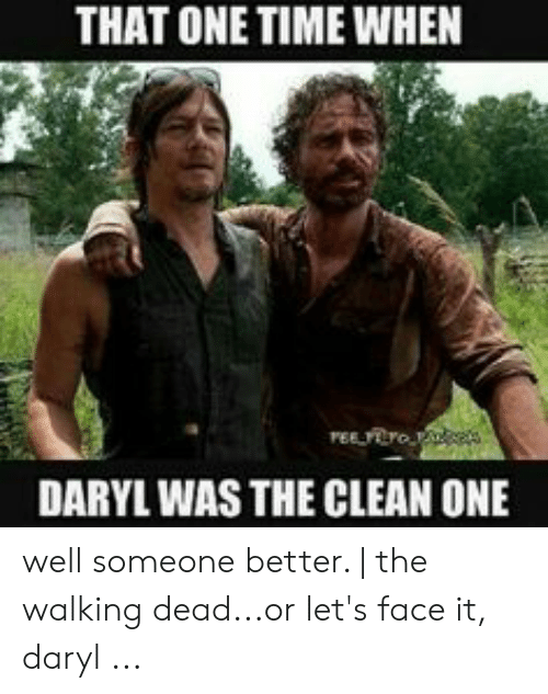 The Walking Dead, Time, and Walking Dead: THAT ONE TIME WHEN  DARYL WAS THE CLEAN ONE well someone better. | the walking dead...or let's face it, daryl ...