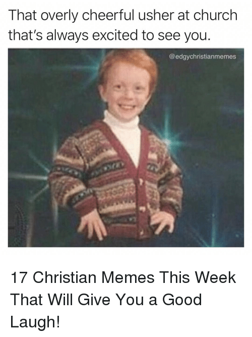 Church, Memes, and Usher: That overly cheerful usher at church  that's always excited to see you.  @edgychristianmemes 17 Christian Memes This Week That Will Give You a Good Laugh!