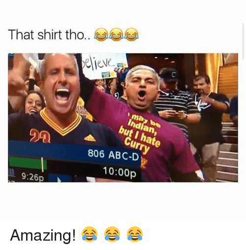 Abc, Indian, and Amazing: That shirt tho. eeee  jew  may be  Indian,  but I hate  EN  Curry  90  806 ABC-D  10:00p  9:26p Amazing! 😂 😂 😂