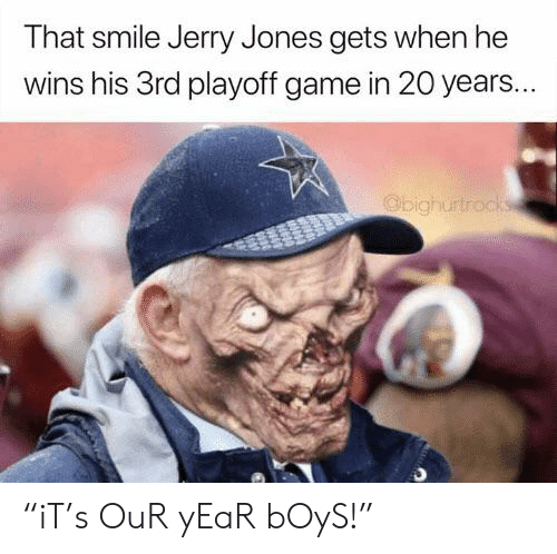 "Nfl, Game, and Smile: That smile Jerry Jones gets when he  wins his 3rd playoff game in 20 years...  Obighurtrocks ""iT's OuR yEaR bOyS!"""