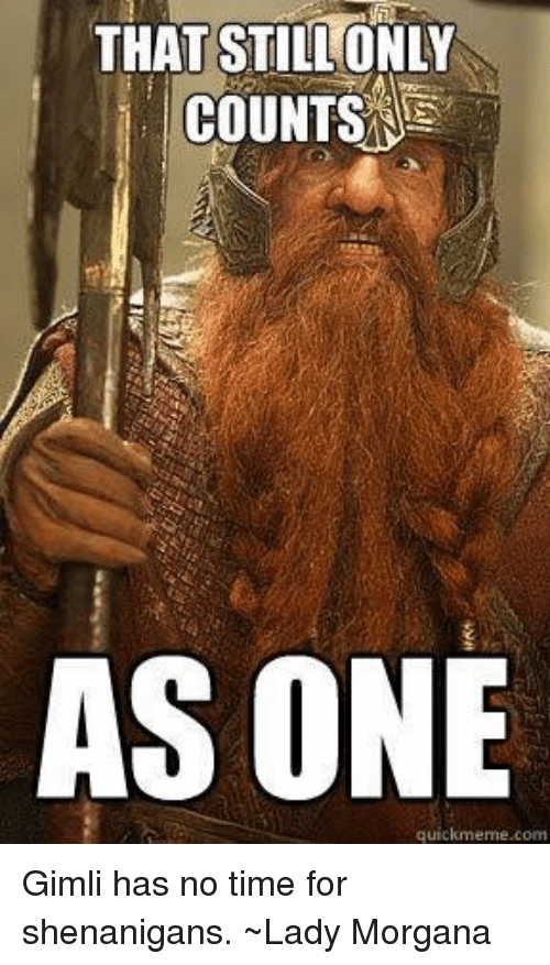 that stillonly counts as one quick meme com gimli has 23229833 that stillonly counts as one quick meme com gimli has no time for