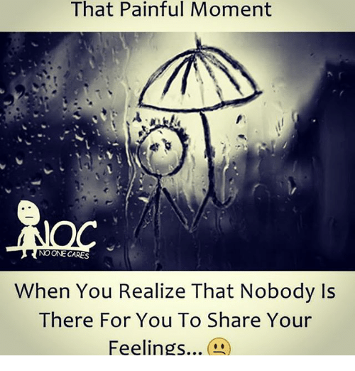 That That Moment Moment No No One Cares When You Realize That Nobody