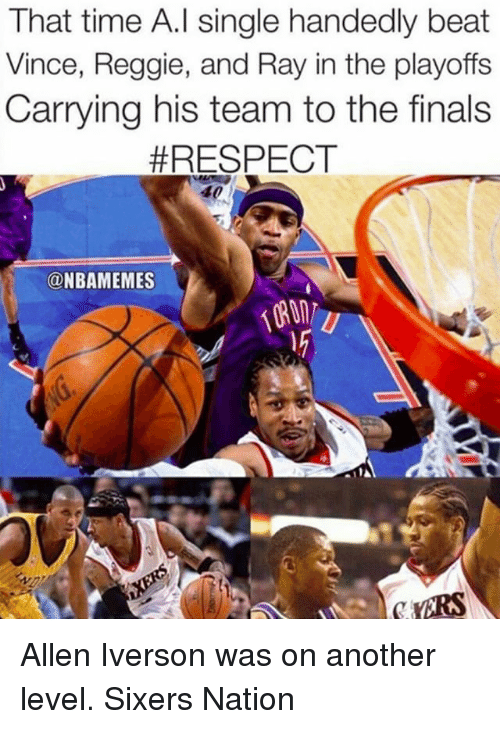 Allen Iverson, Finals, and Memes: That time A.l single handedly beat  Vince, Reggie, and Ray in the playoffs  Carrying his team to the finals  #RESPECT  40  @NBAMEMES Allen Iverson was on another level. Sixers Nation