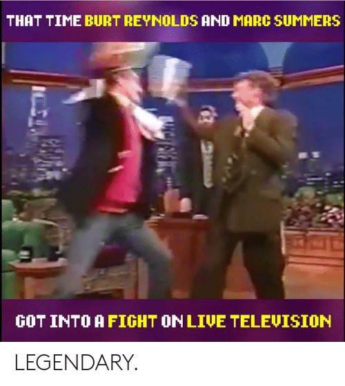 Dank, Live, and Time: THAT TIME BURT REYNHOLDS AND MARC SUMMERS  GOT INTOAFIGHT ON LIVE TELEUISION LEGENDARY.